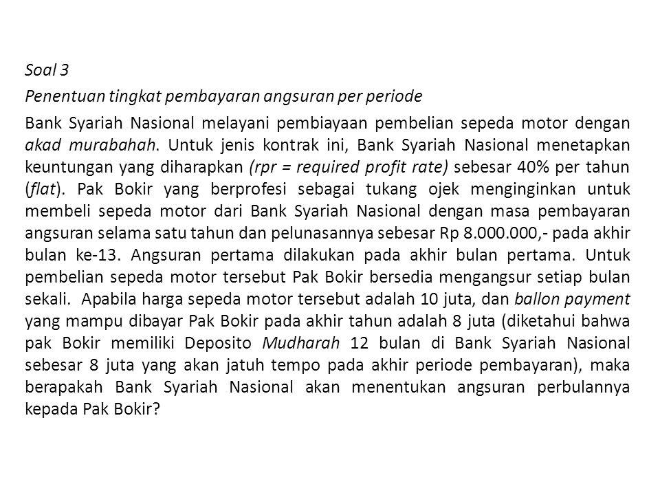 Soal 3 Penentuan tingkat pembayaran angsuran per periode Bank Syariah Nasional melayani pembiayaan pembelian sepeda motor dengan akad murabahah.