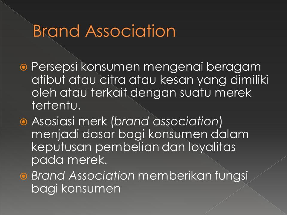 Brand Association Persepsi konsumen mengenai beragam atibut atau citra atau kesan yang dimiliki oleh atau terkait dengan suatu merek tertentu.