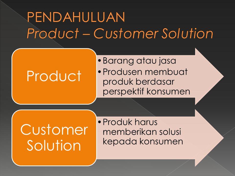 PENDAHULUAN Product – Customer Solution