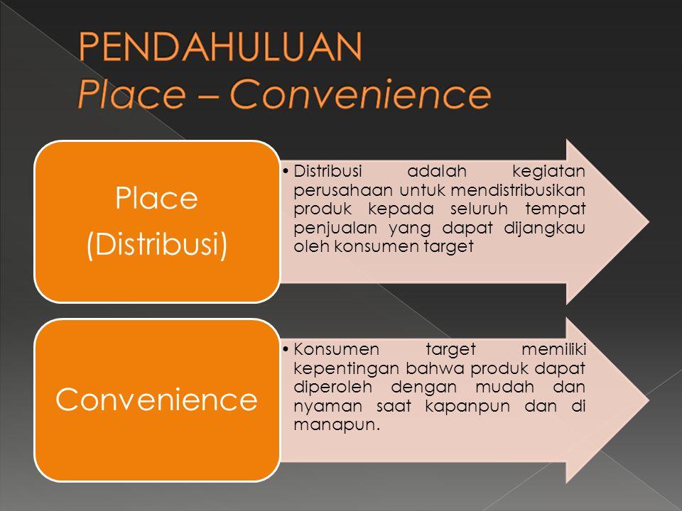 PENDAHULUAN Place – Convenience