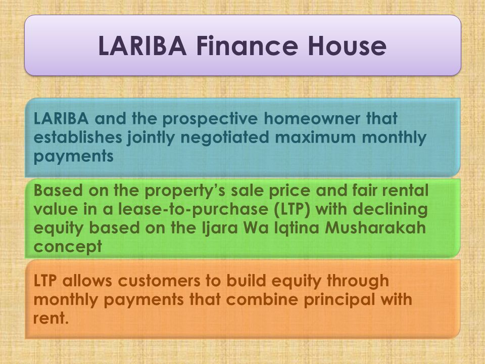 LARIBA Finance House LARIBA and the prospective homeowner that establishes jointly negotiated maximum monthly payments.