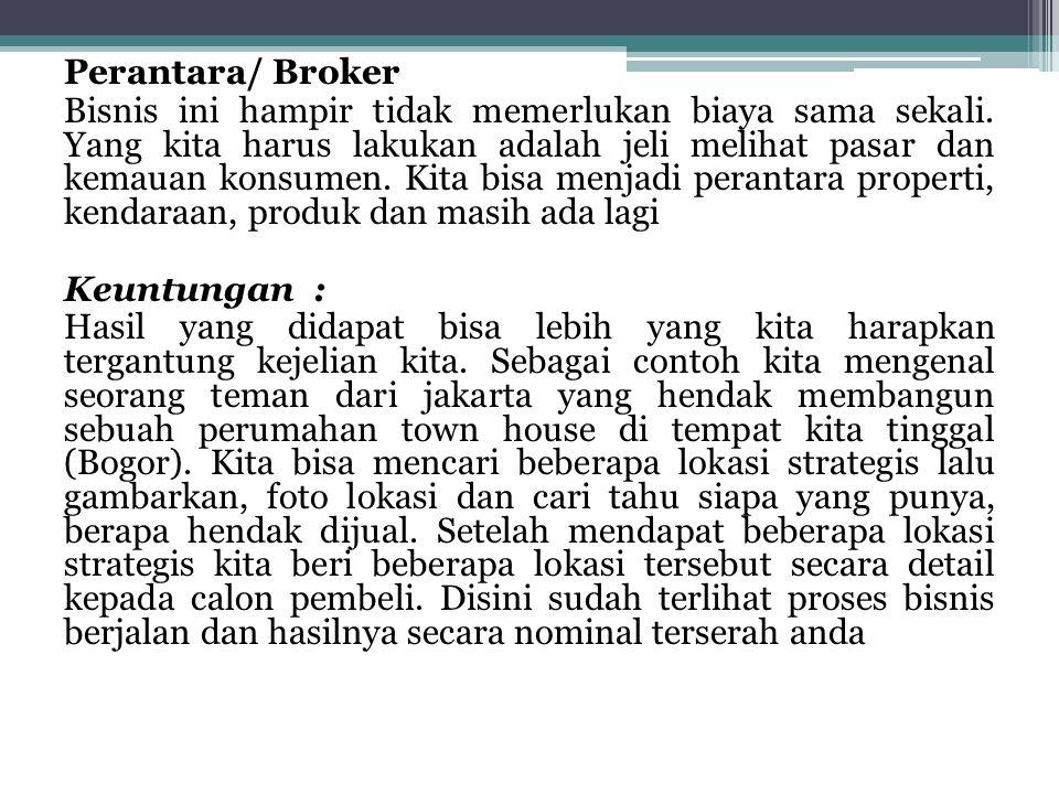 Perantara/ Broker Bisnis ini hampir tidak memerlukan biaya sama sekali