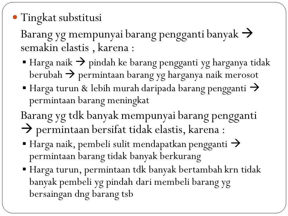 Tingkat substitusi Barang yg mempunyai barang pengganti banyak  semakin elastis , karena :