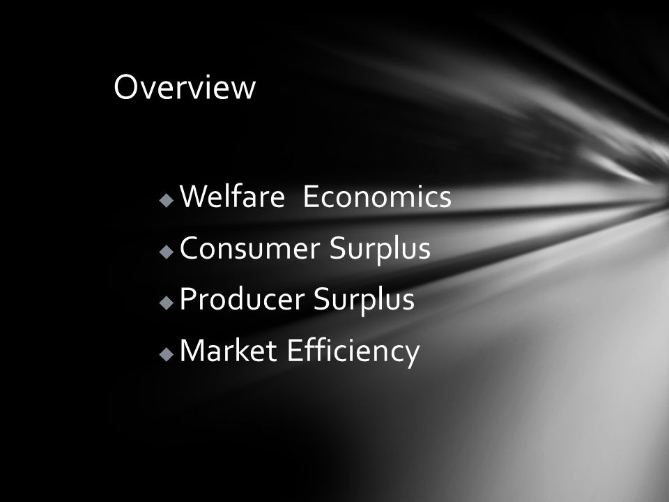 Overview Welfare Economics Consumer Surplus Producer Surplus