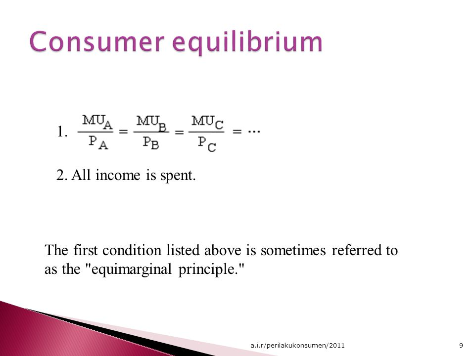 Consumer equilibrium 1. 2. All income is spent.