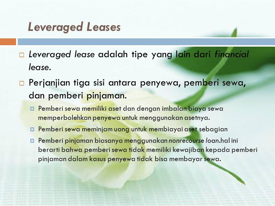 Leveraged Leases Leveraged lease adalah tipe yang lain dari financial lease.