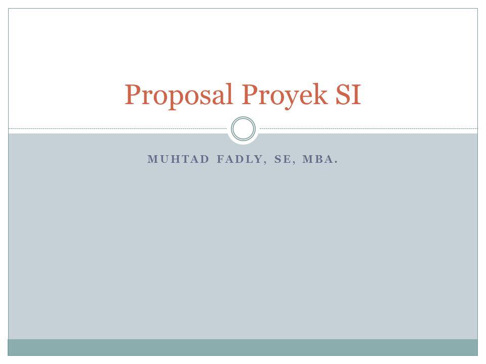 Proposal Proyek SI Muhtad Fadly, SE, MBA.