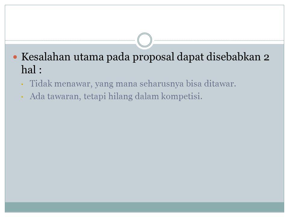 Kesalahan utama pada proposal dapat disebabkan 2 hal :