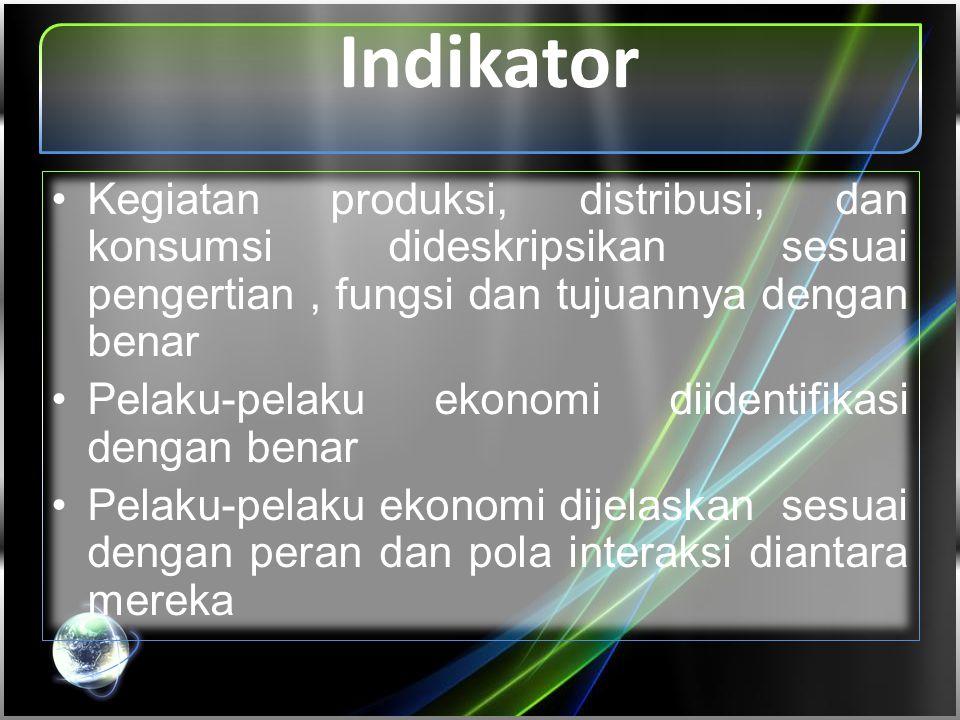 Indikator Kegiatan produksi, distribusi, dan konsumsi dideskripsikan sesuai pengertian , fungsi dan tujuannya dengan benar.