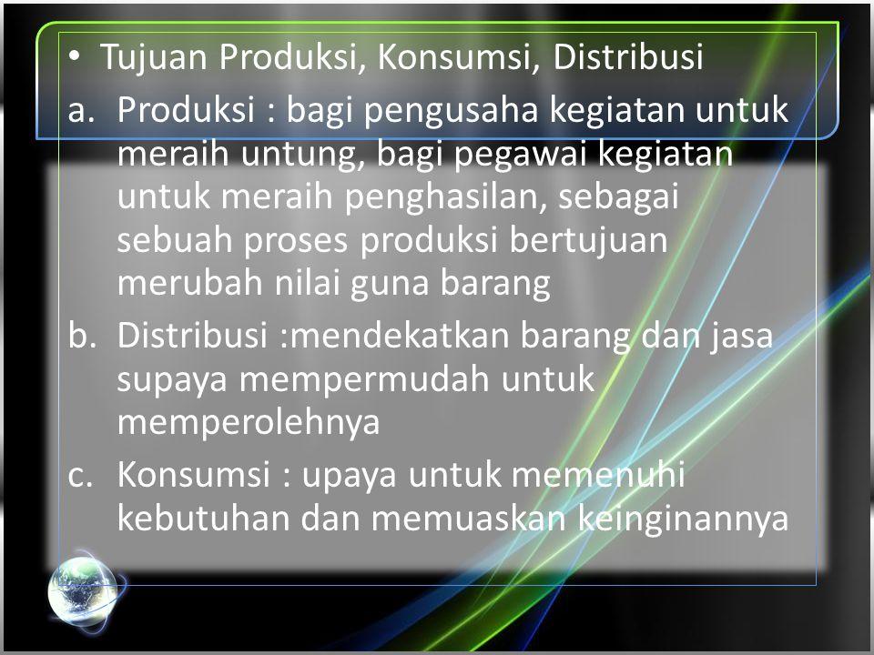 Tujuan Produksi, Konsumsi, Distribusi