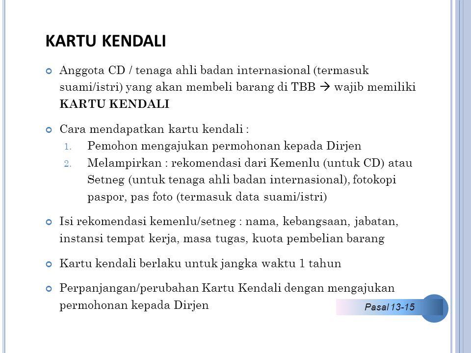 KARTU KENDALI Anggota CD / tenaga ahli badan internasional (termasuk suami/istri) yang akan membeli barang di TBB  wajib memiliki KARTU KENDALI.
