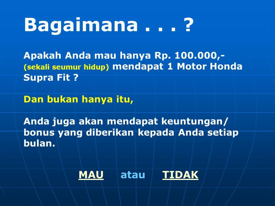 Bagaimana . . . MAU atau TIDAK Apakah Anda mau hanya Rp. 100.000,-