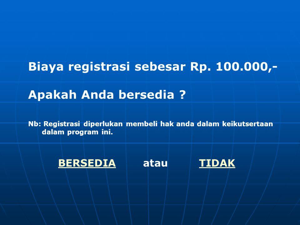 Biaya registrasi sebesar Rp. 100.000,- Apakah Anda bersedia