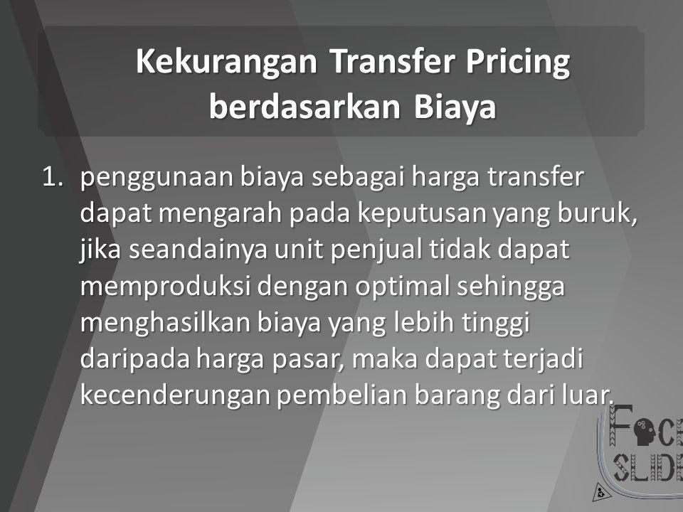 Kekurangan Transfer Pricing berdasarkan Biaya