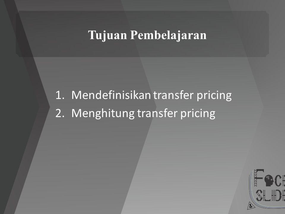 Tujuan Pembelajaran Mendefinisikan transfer pricing Menghitung transfer pricing