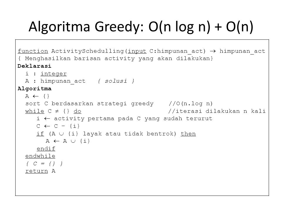 Algoritma Greedy: O(n log n) + O(n)