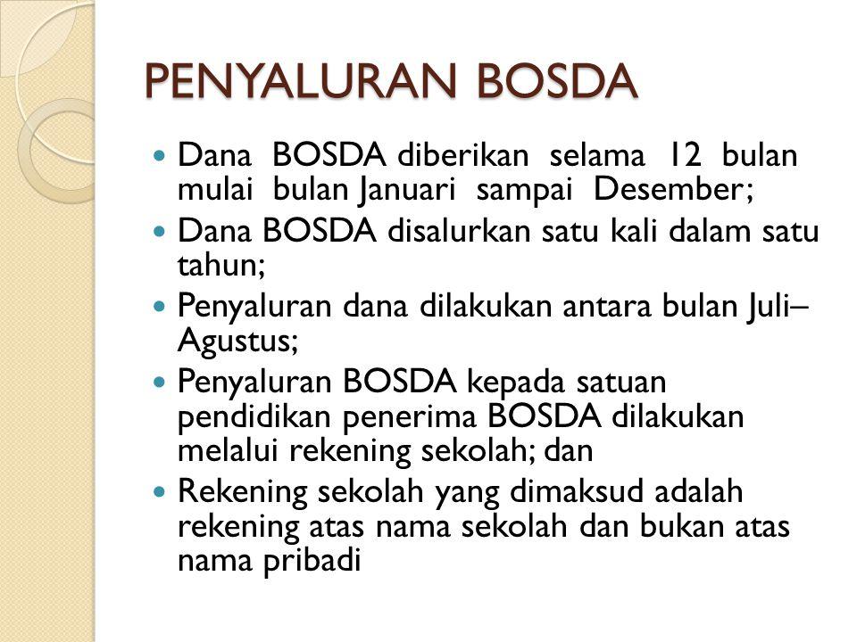 PENYALURAN BOSDA Dana BOSDA diberikan selama 12 bulan mulai bulan Januari sampai Desember;