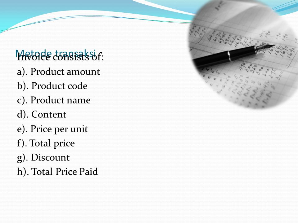 Metode transaksi Invoice consists of: a). Product amount