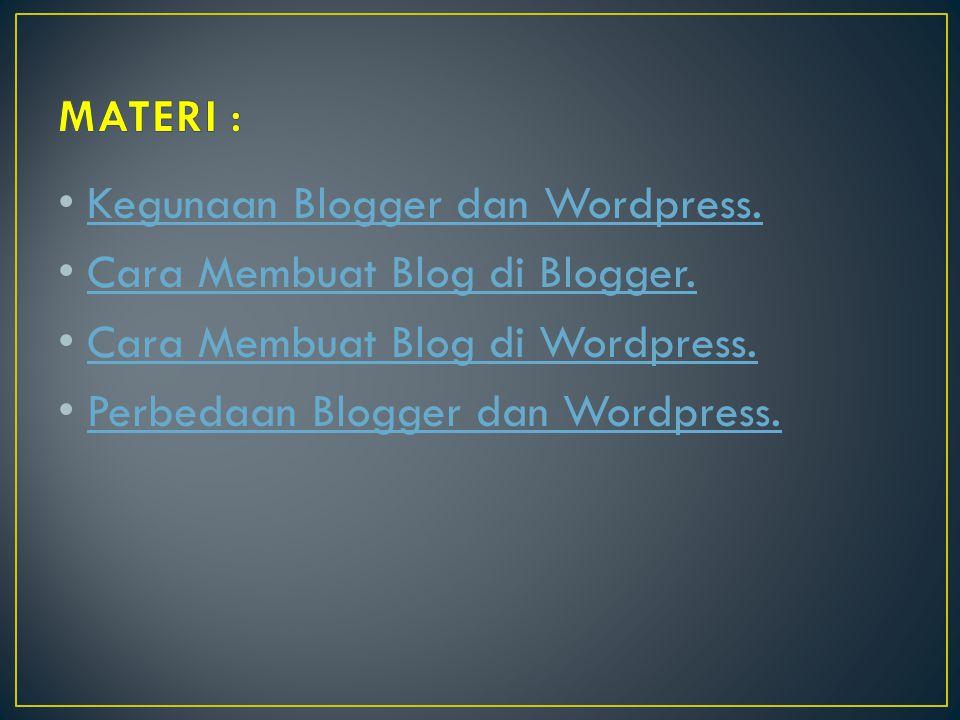 MATERI : Kegunaan Blogger dan Wordpress. Cara Membuat Blog di Blogger. Cara Membuat Blog di Wordpress.