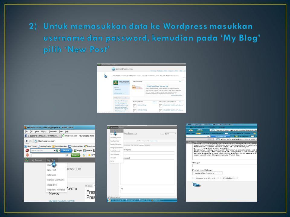 Untuk memasukkan data ke Wordpress masukkan username dan password, kemudian pada 'My Blog' pilih 'New Post'