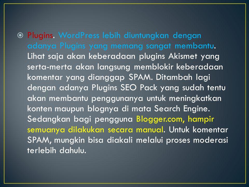 Plugins. WordPress lebih diuntungkan dengan adanya Plugins yang memang sangat membantu.