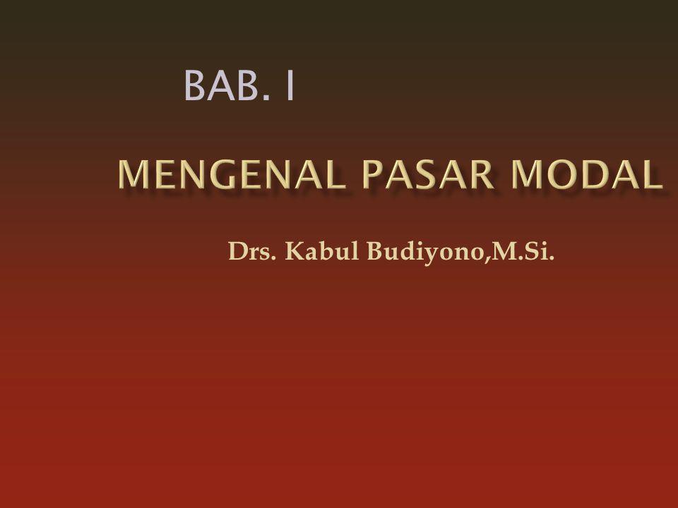 BAB. I Mengenal Pasar Modal Drs. Kabul Budiyono,M.Si.