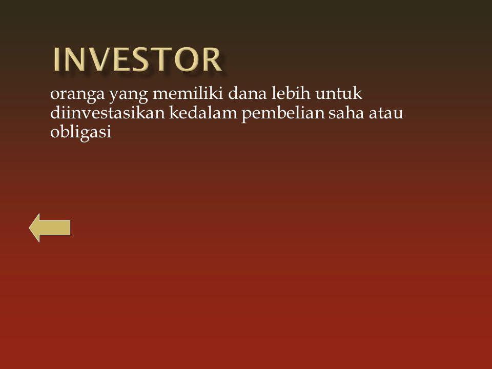 Investor oranga yang memiliki dana lebih untuk diinvestasikan kedalam pembelian saha atau obligasi