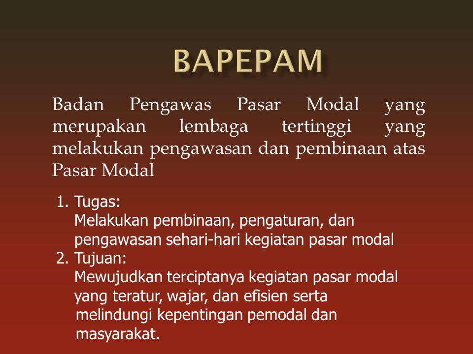 BAPEPAM Badan Pengawas Pasar Modal yang merupakan lembaga tertinggi yang melakukan pengawasan dan pembinaan atas Pasar Modal.