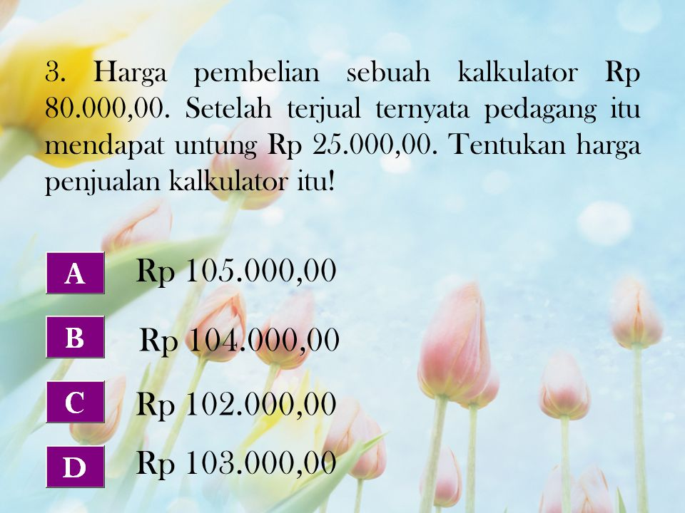 3. Harga pembelian sebuah kalkulator Rp 80. 000,00