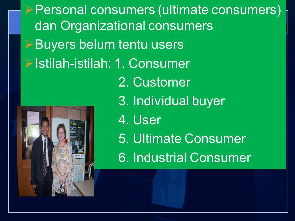 Personal consumers (ultimate consumers) dan Organizational consumers