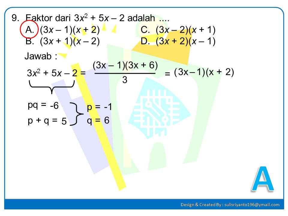 A 9. Faktor dari 3x2 + 5x – 2 adalah ....
