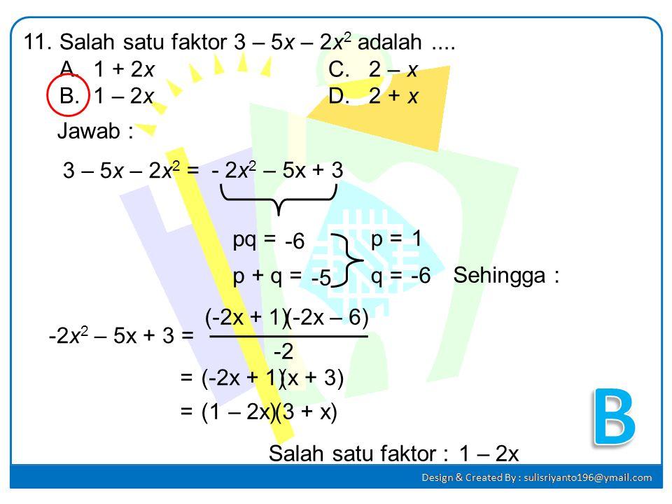 B 11. Salah satu faktor 3 – 5x – 2x2 adalah .... 1 + 2x C. 2 – x