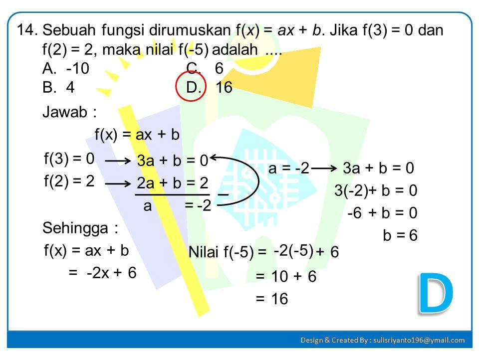 14. Sebuah fungsi dirumuskan f(x) = ax + b. Jika f(3) = 0 dan f(2) = 2, maka nilai f(-5) adalah ....