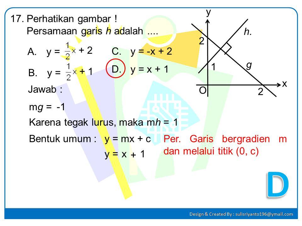 D y 17. Perhatikan gambar ! Persamaan garis h adalah .... h. 2 A. y =