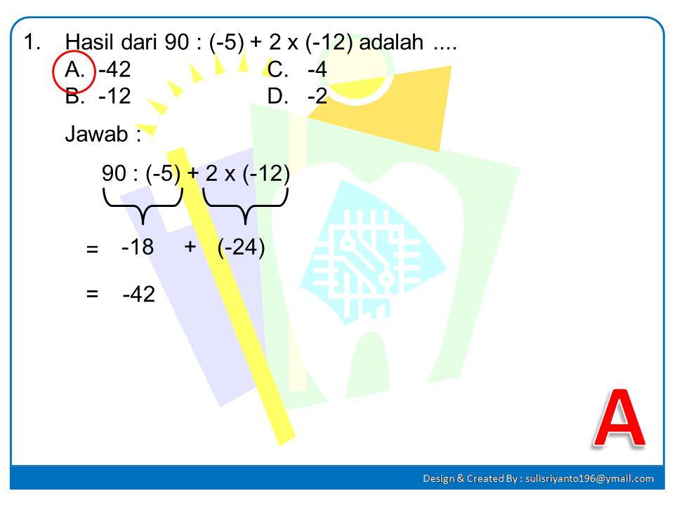 A 1. Hasil dari 90 : (-5) + 2 x (-12) adalah .... -42 C. -4 -12 D. -2