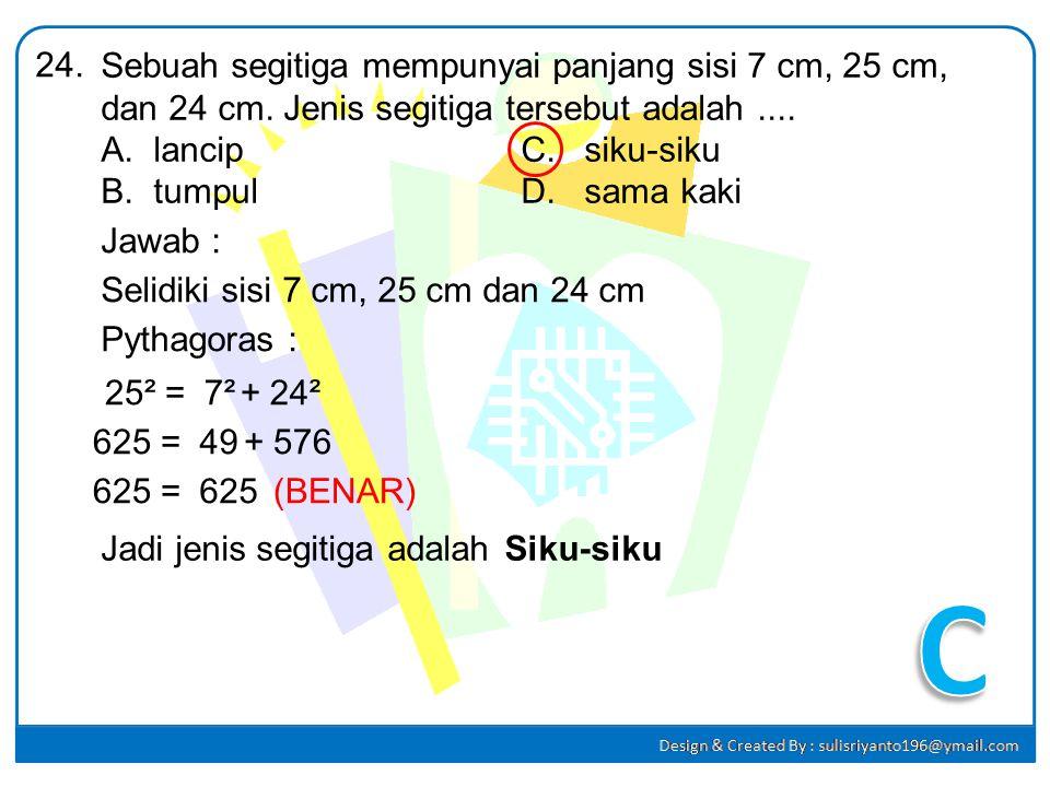 24. Sebuah segitiga mempunyai panjang sisi 7 cm, 25 cm, dan 24 cm. Jenis segitiga tersebut adalah ....