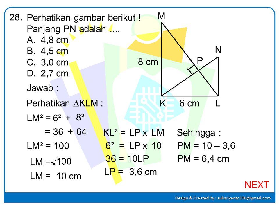 28. Perhatikan gambar berikut ! Panjang PN adalah .... 4,8 cm. 4,5 cm. 3,0 cm. 2,7 cm. M. N.
