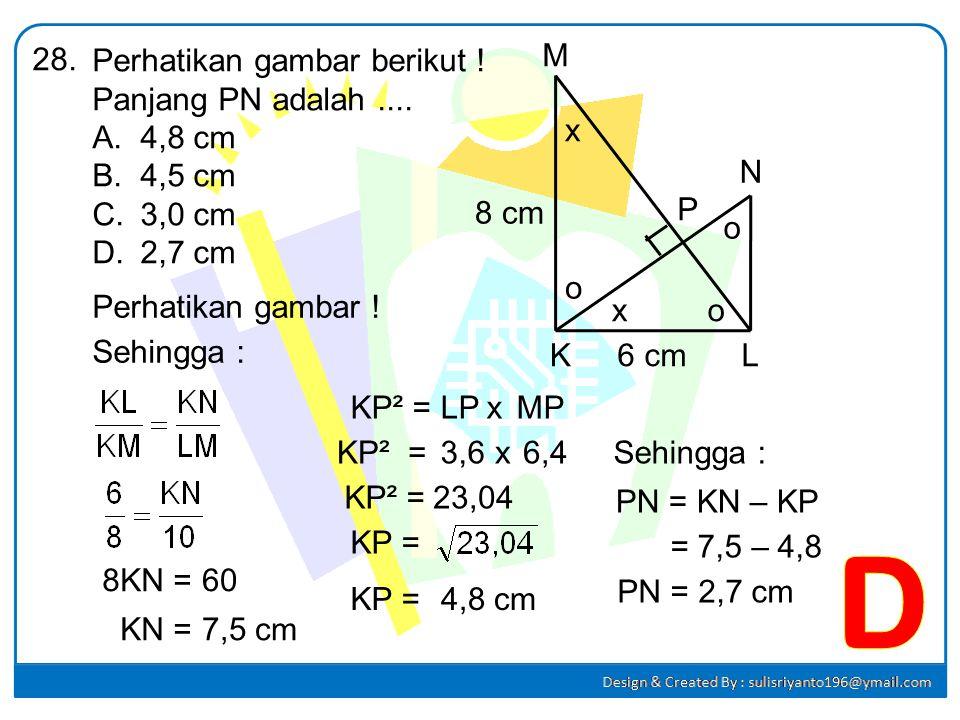 D 28. Perhatikan gambar berikut ! Panjang PN adalah .... 4,8 cm 4,5 cm