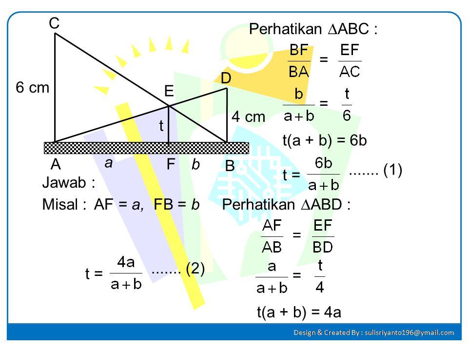 C Perhatikan ∆ABC : = D. 6 cm. E. = 4 cm. t. t(a + b) = 6b. A. a. F. b. B. ....... (1)