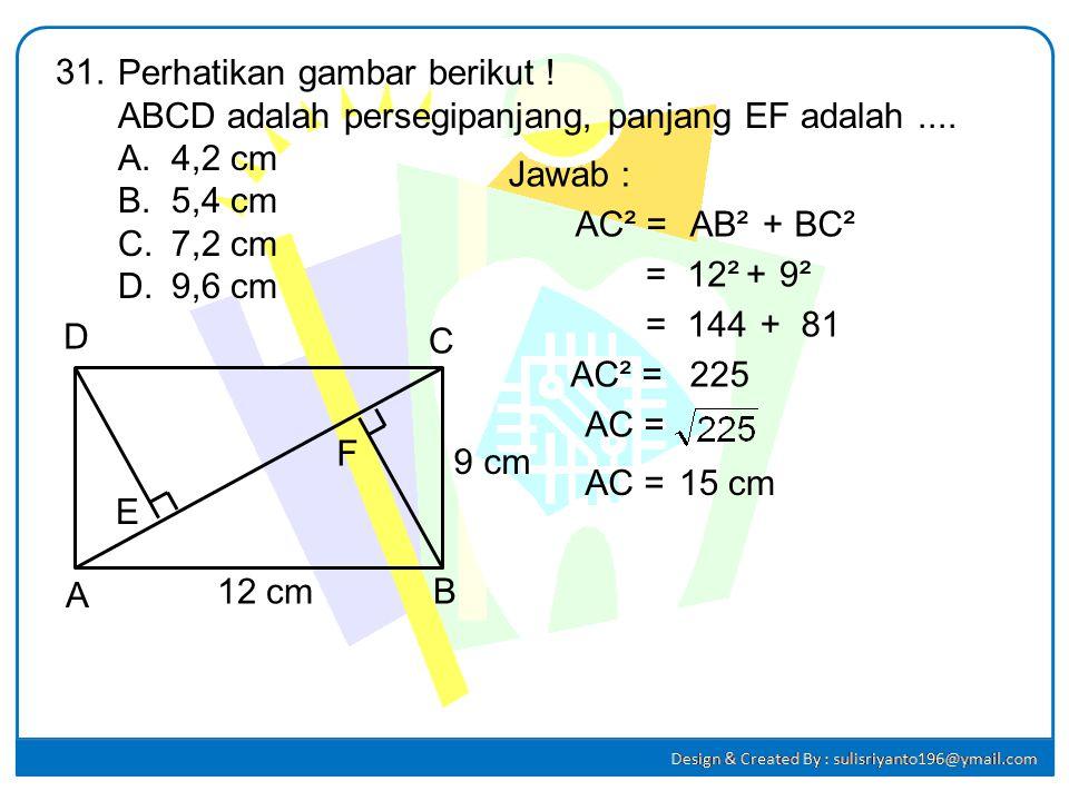 31. Perhatikan gambar berikut ! ABCD adalah persegipanjang, panjang EF adalah .... 4,2 cm. 5,4 cm.