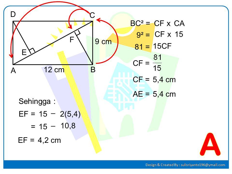 A D C BC² = CF x CA 9² = CF x 15 F 9 cm 81 = 15CF E CF = A 12 cm B