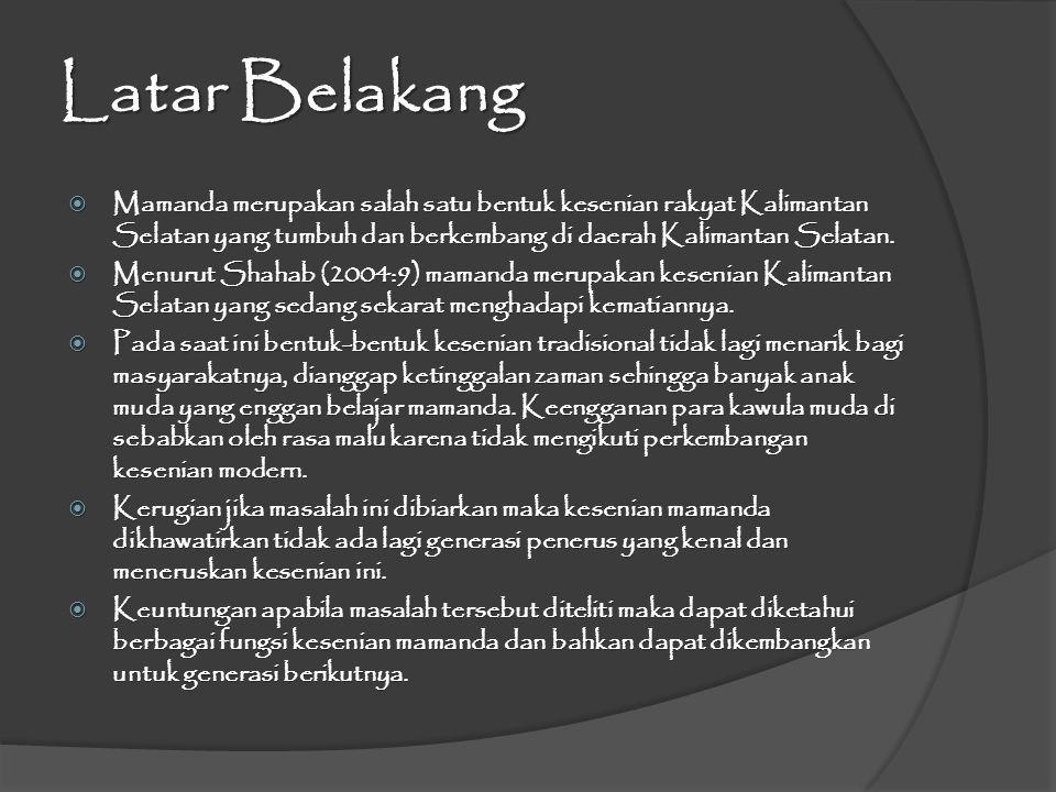 Latar Belakang Mamanda merupakan salah satu bentuk kesenian rakyat Kalimantan Selatan yang tumbuh dan berkembang di daerah Kalimantan Selatan.