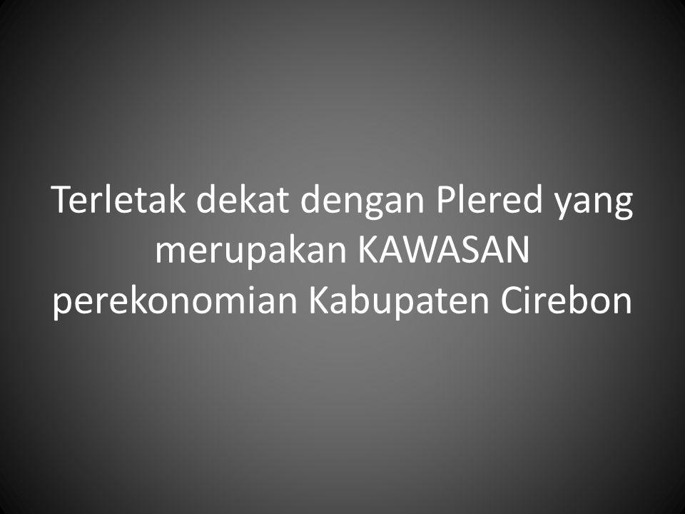 Terletak dekat dengan Plered yang merupakan KAWASAN perekonomian Kabupaten Cirebon
