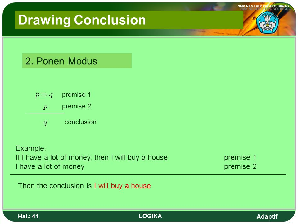 Drawing Conclusion 2. Ponen Modus Example: