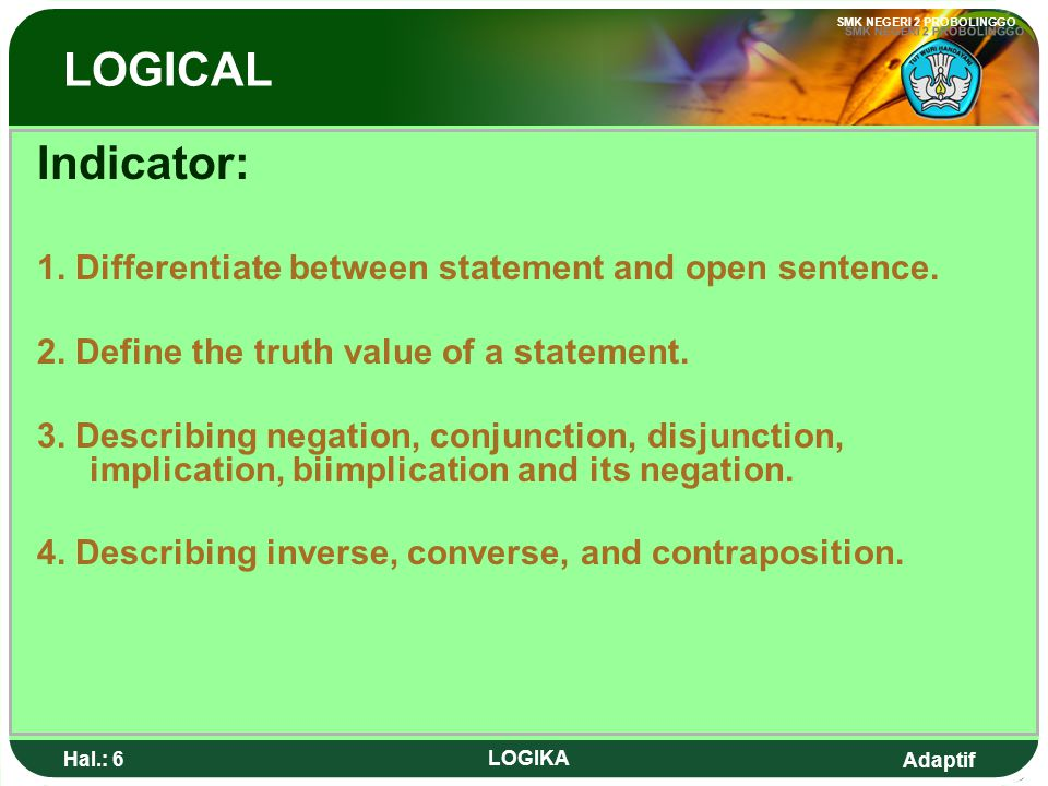 LOGICAL Indicator: 1. Differentiate between statement and open sentence. 2. Define the truth value of a statement.