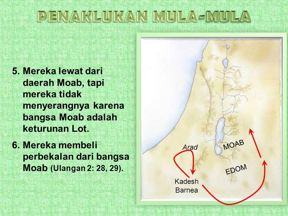 PENAKLUKAN MULA-MULA Mereka lewat dari daerah Moab, tapi mereka tidak menyerangnya karena bangsa Moab adalah keturunan Lot.