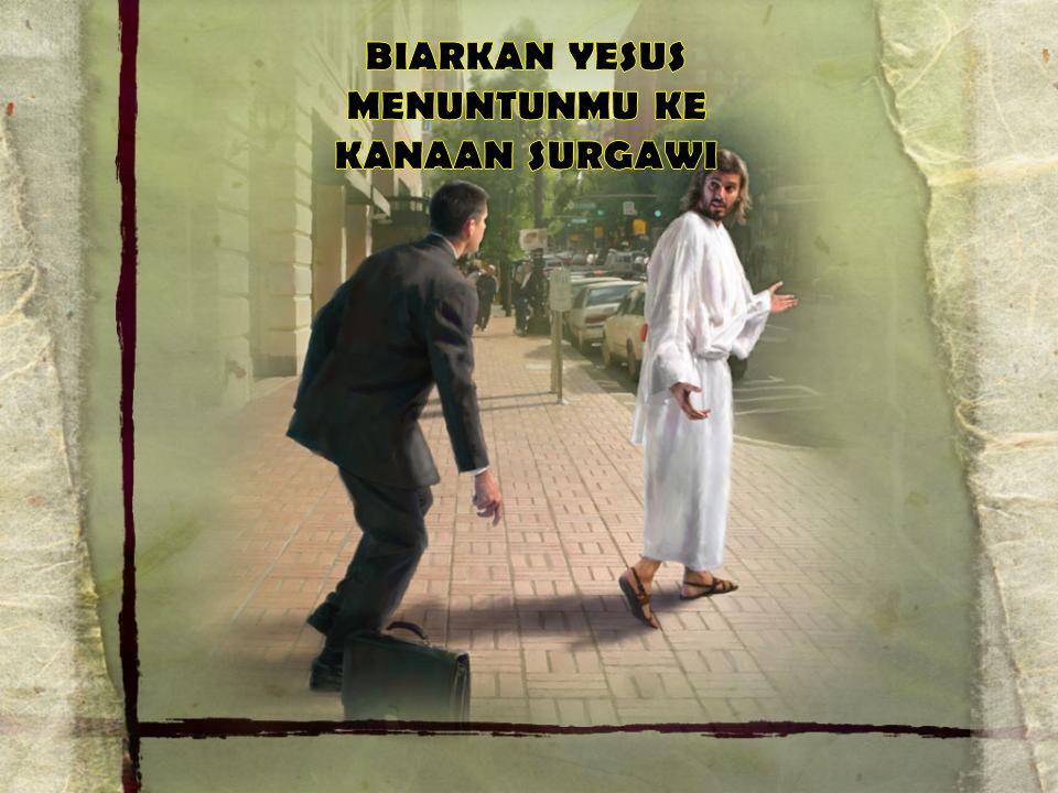BIARKAN YESUS MENUNTUNMU KE