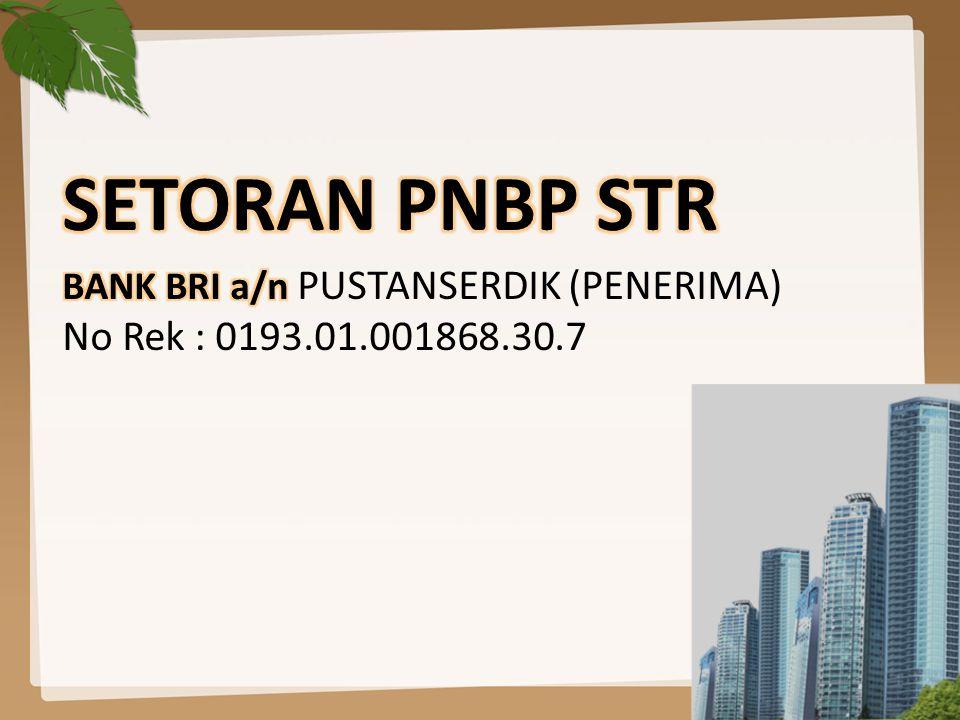 SETORAN PNBP STR BANK BRI a/n PUSTANSERDIK (PENERIMA) No Rek : 0193.01.001868.30.7