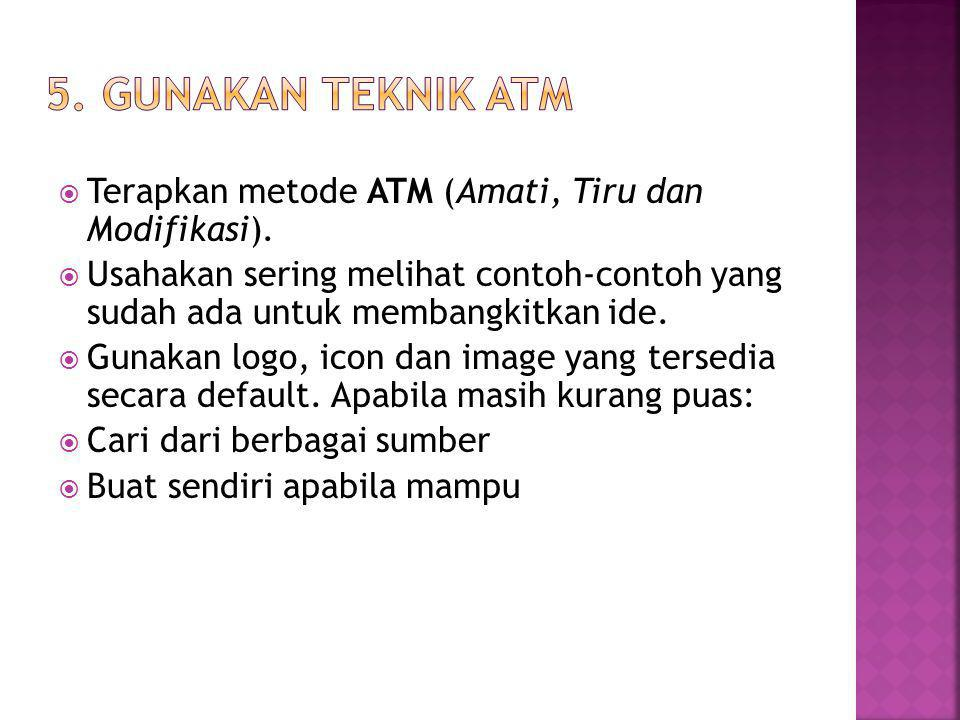 5. GUNAKAN TEKNIK ATM Terapkan metode ATM (Amati, Tiru dan Modifikasi).