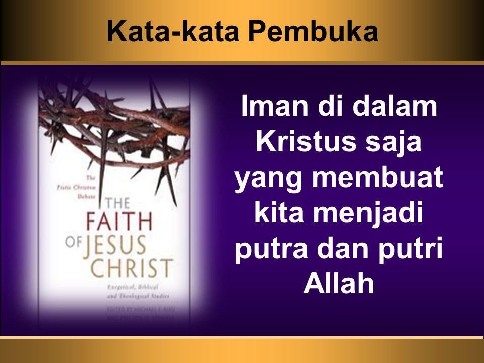Kata-kata Pembuka Iman di dalam Kristus saja yang membuat kita menjadi putra dan putri Allah